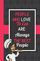 People Who Love To Eat Are Always The Best People: Blank Recipe Keepsake Book Mother Daughter