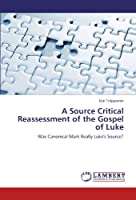 A Source Critical Reassessment of the Gospel of Luke