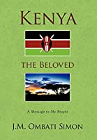 Kenya the Beloved: A Message to My People