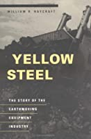 Yellow Steel: The Story of the Earthmoving Equipment Industry