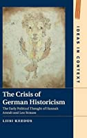 The Crisis of German Historicism: The Early Political Thought of Hannah Arendt and Leo Strauss (Ideas in Context)