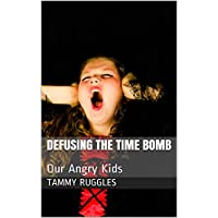 Defusing the Time Bomb: Our Angry Kids (English Edition)