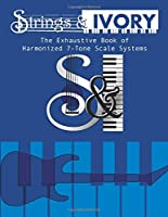 Strings & Ivory: The Exhaustive Book of Harmonized 7-Tone Scale Systems
