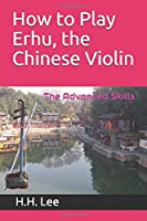 How to Play Erhu, the Chinese Violin: The Advanced Skills