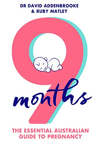 9 Months: The Essential Australian Guide to Pregnancy by [Matley, Ruby, Addenbrooke, David]