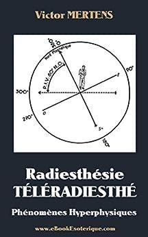 [Mertens de Wilmars, Victor]のRadiesthesie TeleRadiesthesie: Phénomènes Hyperphysiques (French Edition)
