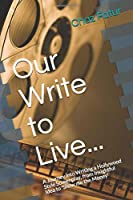 Our Write to Live...: A Journey into Writing a Hollywood Style Screenplay, from Insightful Idea to 'Show me the Money' (Screewnriting 101)