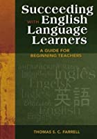 Succeeding with English Language Learners: A Guide for Beginning Teachers