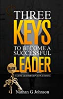 Three Keys To Become A Successful Leader: Success is found in the habits of those that are in pursuit