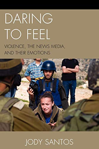 Download Daring to Feel: Violence, the News Media, and Their Emotions 0739125303