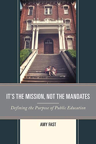 Download It's the Mission, Not the Mandates: Defining the Purpose of Public Education 1475823363