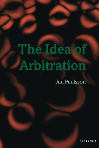 Download The Idea of Arbitration (Clarendon Law Series) 0199564175