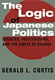 The Logic of Japanese Politics: Leaders, Institutions, and the Limits of Change (Studies of the Weatherhead East Asian Institute, Columbia University)