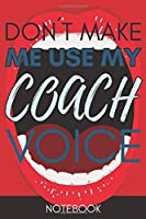 Don't Make Me Use My Coach Voice: Retro Gift Funny Lined Notebook