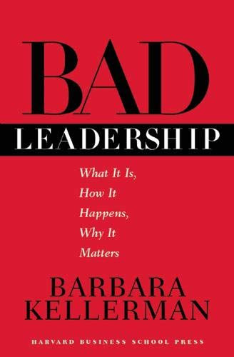 Download Bad Leadership: What It Is, How It Happens, Why It Matters (Leadership for the Common Good) 1591391660
