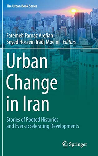 Download Urban Change in Iran: Stories of Rooted Histories and Ever-accelerating Developments (The Urban Book Series) 3319261134