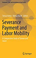 Severance Payment and Labor Mobility: A Comparative Study of Taiwan and Japan (Economics, Law, and Institutions in Asia Pacific)