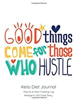 Good things come for those who hustle, Keto Diet Journal: Macros & Meal Tracking Log, Ketogenic Diet Food Diary