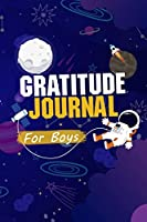 Gratitude Journal for Boys: Gratitude Journal Notebook Diary Record for the Boys and Girls, for to help to celebrate the best part of their day, kindness and love ,120 Pages to Teach and Writing and Practicing Gratitude and Mindfulness