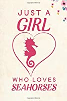 "Just A Girl Who Loves Seahorses: Blank Lined Journal Notebook, 6"" x 9"", Seahorse journal, Seahorse notebook, Ruled, Writing Book, Notebook for Seahorse lovers, Seahorse Gifts"