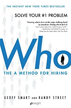 Who: The A Method for Hiring by [Smart, Geoff, Street, Randy]