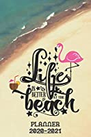 Planner 2020-2021: Life is Better at The Beach Flamingo Two Year Daily Weekly Monthly Calendar Planner Agenda W/ Inspirational Quotes