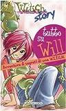 Tutto su Will. Avventure & segreti di una W.I.T.C.H.