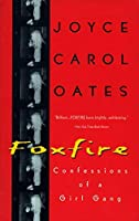 Foxfire: Confessions of a Girl Gang by Joyce Carol Oates(1994-08-01)