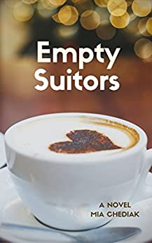 Empty Suitors: A woman's caffeinated journey through a year of dates and self-discovery by [Chediak, Mia]