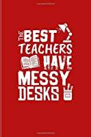 The Best Teachers Have Messy Desks: Cute Teacher Quote Undated Planner | Weekly & Monthly No Year Pocket Calendar | Medium 6x9 Softcover | For Education & Learning Fans