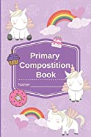Primary Composition Book | Primary Composition Notebook for Kindergarten Unicorn Notebook For Girls: Primary Composition Notebook for Kindergarten Unicorn Notebook For Girls K-2, Medium College-ruled notebook, 118 pages