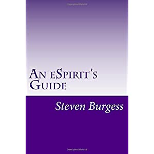 An eSpirit's Guide: 37 Steps To Finding Yourself In A World Of Chaos (Ps. Sssshhhhhh! Without Becoming a Recluse, a Monk or a Nun)