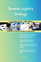 Reverse Logistics Strategy A Complete Guide - 2020 Edition