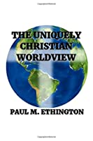 The Uniquely Christian Worldview