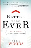 Better Than Ever: Live on a Level You Never Thought Possible