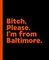 Bitch, Please. I'm From Baltimore.: A Vulgar Adult Composition Book for a Native Baltimore, NV Resident