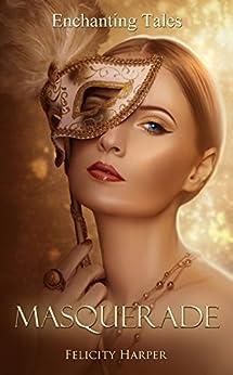 Masquerade: Enchanting Tales (Enchanting Tales Series Book 2) by [Harper, Felicity]