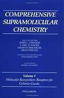 Comprehensive Supramolecular Chemistry, Volume 1: Molecular Recognition: Receptors for Cationic Guests