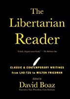 The Libertarian Reader: Classic & Contemporary Writings from Lao-Tzu to Milton Friedman by Unknown(2015-02-17)