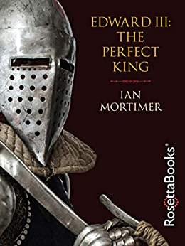 Edward III: The Perfect King by [Mortimer, Ian]