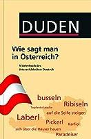 Duden - Wie sagt man in Oesterreich?: Woerterbuch des oesterreichischen Deutsch