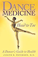 Dance Medicine - Head to Toe: A Dancer's Guide to Health