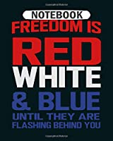 Notebook: freedom is red white and blue until flashing behin  College Ruled - 50 sheets, 100 pages - 8 x 10 inches