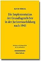 Die Implementation Der Grundlagenfacher in Der Juristenausbildung Nach 1945 (Beitrage zur Rechtsgeschichte des 20. Jahrhunderts)