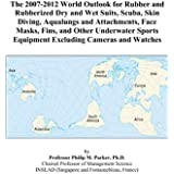 The 2007-2012 World Outlook for Rubber and Rubberized Dry and Wet Suits, Scuba, Skin Diving, Aqualungs and Attachments, Face Masks, Fins, and Other Underwater Sports Equipment Excluding Cameras and Watches