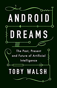 Android Dreams: The Past, Present and Future of Artificial Intelligence by [Walsh, Toby]