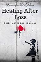 Healing After Loss: Grief Notebook Journal/Diary (Gift for friends) Mourning/Bereavement/Funeral