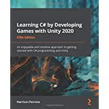 Learning C# by Developing Games with Unity 2020 - Fifth Edition: An enjoyable and intuitive approach to getting started with
