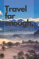 Travel far enough, to meet yourself: Travel Notebook, Journal, Diary (110 Pages, Blank, 6 x 9)
