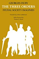 The Three Orders: Feudal Society Imagined by Georges Duby(1982-12-15)
